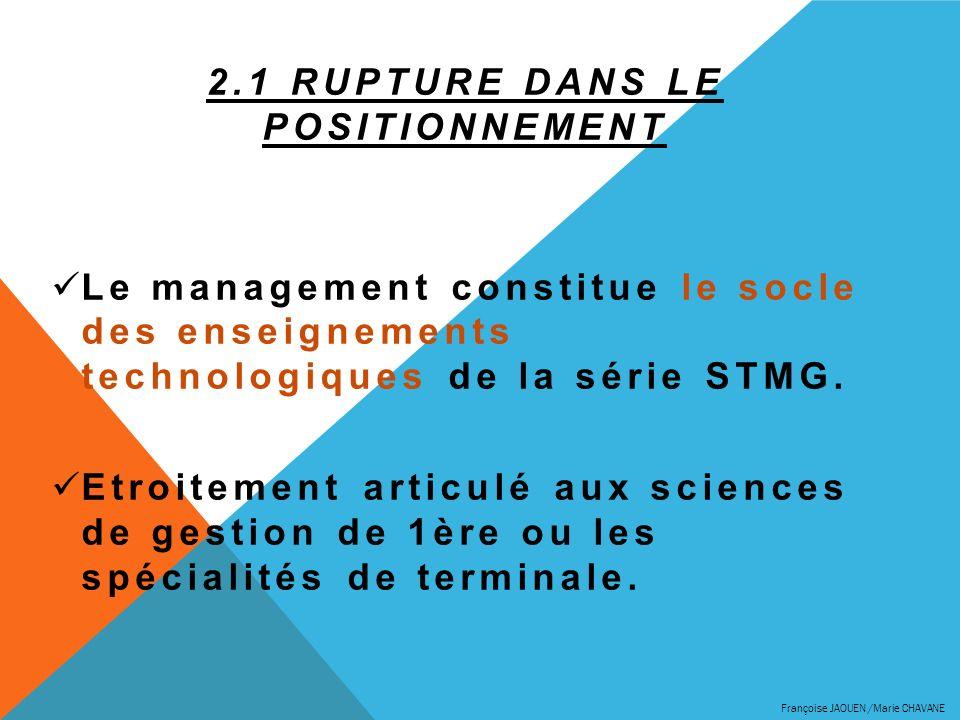2.1 RUPTURE DANS LE POSITIONNEMENT Le management constitue le socle des enseignements technologiques de la série STMG. Etroitement articulé aux scienc