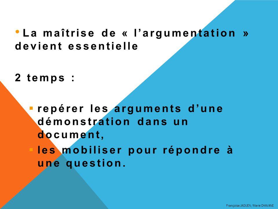 La maîtrise de « largumentation » devient essentielle 2 temps : repérer les arguments dune démonstration dans un document, les mobiliser pour répondre