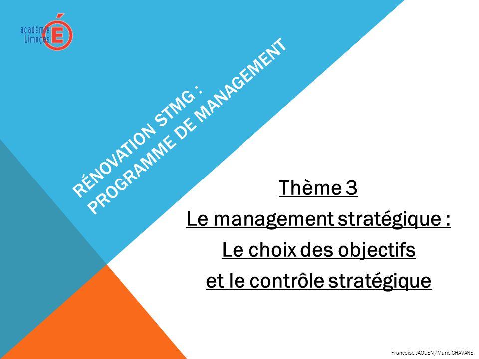 RÉNOVATION STMG : PROGRAMME DE MANAGEMENT Thème 3 Le management stratégique : Le choix des objectifs et le contrôle stratégique Françoise JAOUEN /Mari