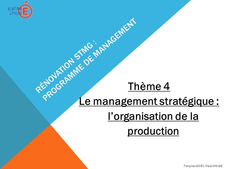 RÉNOVATION STMG : PROGRAMME DE MANAGEMENT Thème 4 Le management stratégique : lorganisation de la production Françoise JAOUEN /Marie CHAVANE