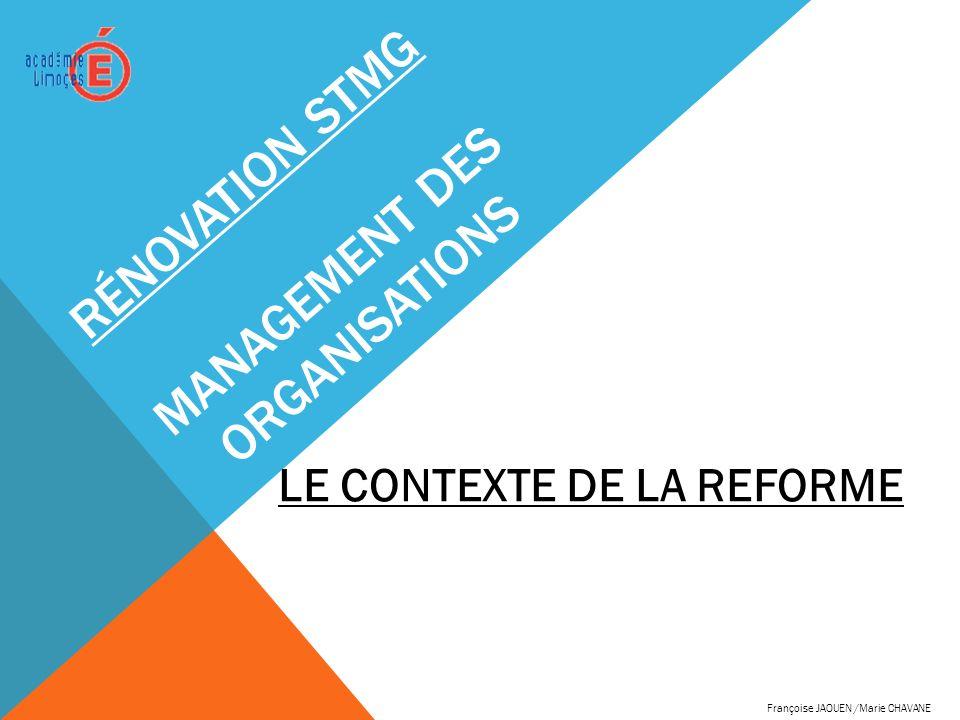 RÉNOVATION STMG MANAGEMENT DES ORGANISATIONS LE CONTEXTE DE LA REFORME Françoise JAOUEN /Marie CHAVANE