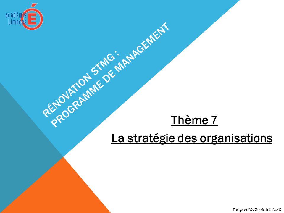 RÉNOVATION STMG : PROGRAMME DE MANAGEMENT Thème 7 La stratégie des organisations Françoise JAOUEN /Marie CHAVANE