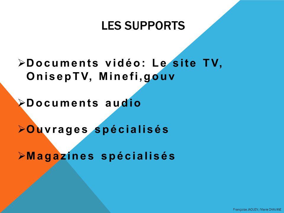 LES SUPPORTS Françoise JAOUEN /Marie CHAVANE Documents vidéo: Le site TV, OnisepTV, Minefi,gouv Documents audio Ouvrages spécialisés Magazines spécial