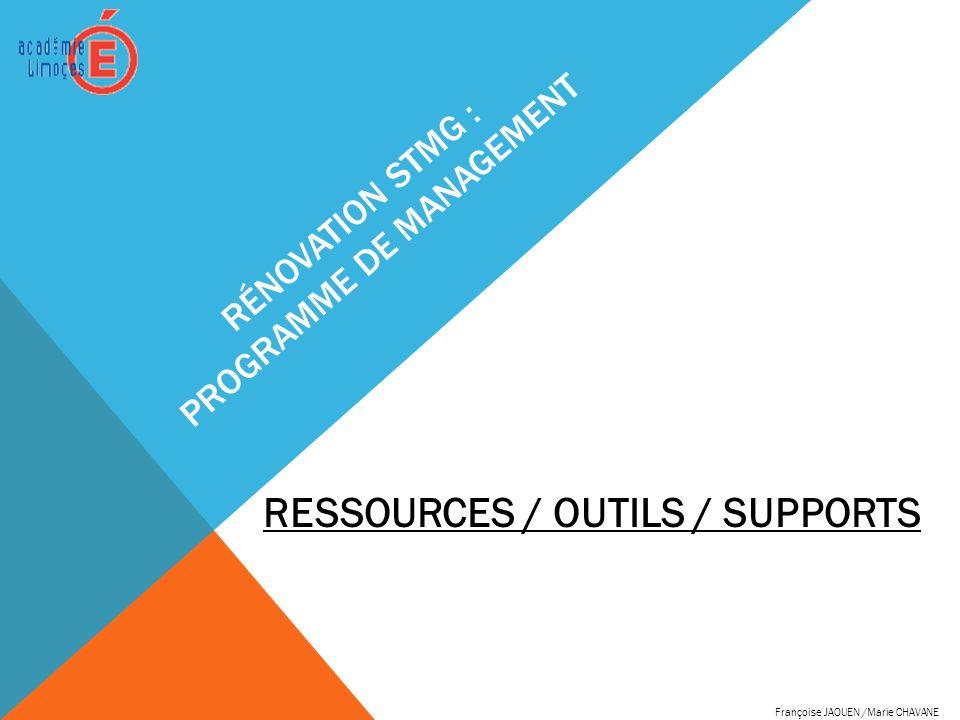 RÉNOVATION STMG : PROGRAMME DE MANAGEMENT RESSOURCES / OUTILS / SUPPORTS Françoise JAOUEN /Marie CHAVANE