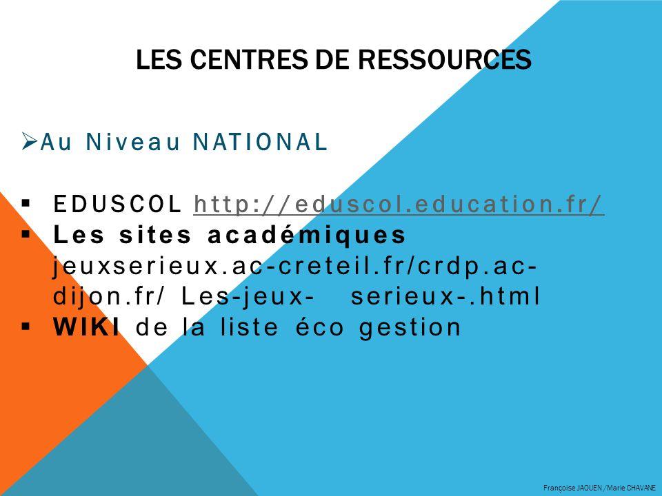 LES CENTRES DE RESSOURCES Françoise JAOUEN /Marie CHAVANE Au Niveau NATIONAL EDUSCOL http://eduscol.education.fr/http://eduscol.education.fr/ Les site