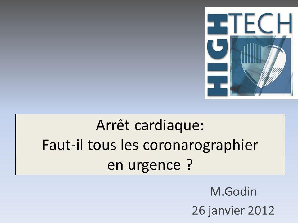 Arrêt cardiaque: Faut-il tous les coronarographier en urgence ? M.Godin 26 janvier 2012