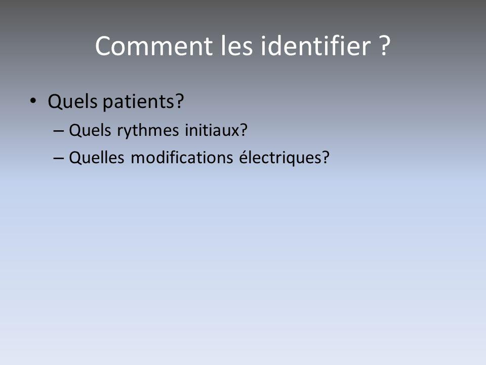 Comment les identifier ? Quels patients? – Quels rythmes initiaux? – Quelles modifications électriques?