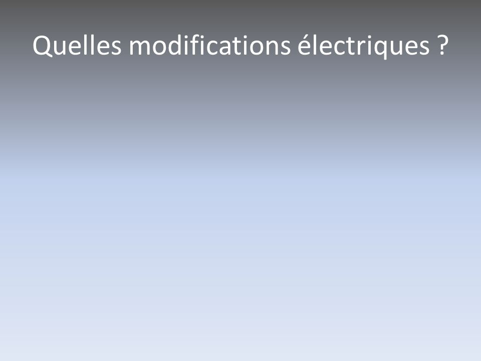 Quelles modifications électriques ?