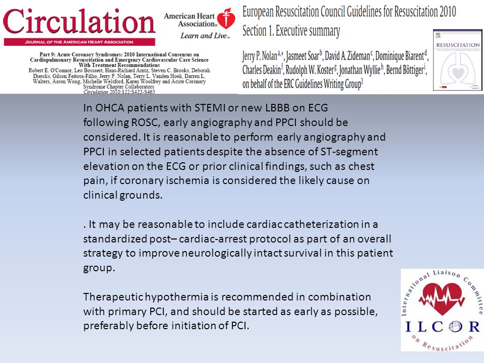 In OHCA patients with STEMI or new LBBB on ECG following ROSC, early angiography and PPCI should be considered.