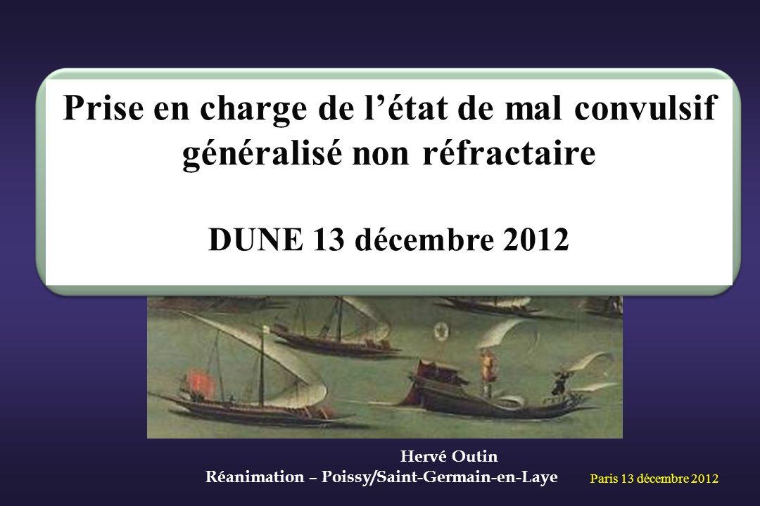 Paris 13 décembre 2012 Hervé Outin Réanimation – Poissy/Saint-Germain-en-Laye Prise en charge de létat de mal convulsif généralisé non réfractaire DUN