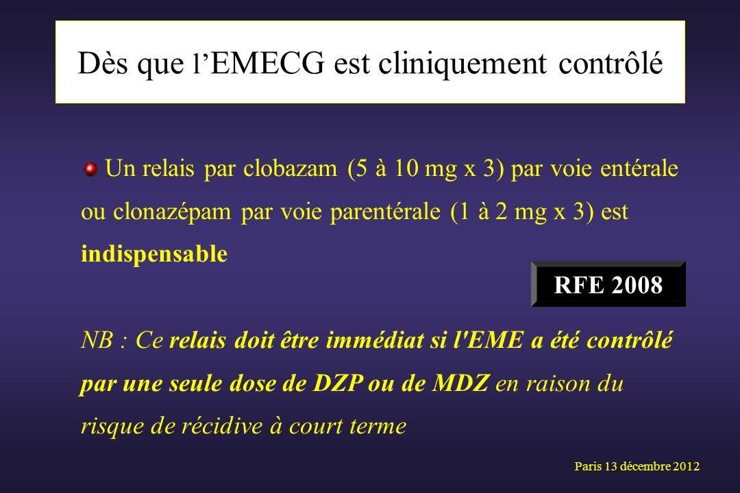 Dès que l EMECG est cliniquement contrôlé Paris 13 décembre 2012 Un relais par clobazam (5 à 10 mg x 3) par voie entérale ou clonazépam par voie paren