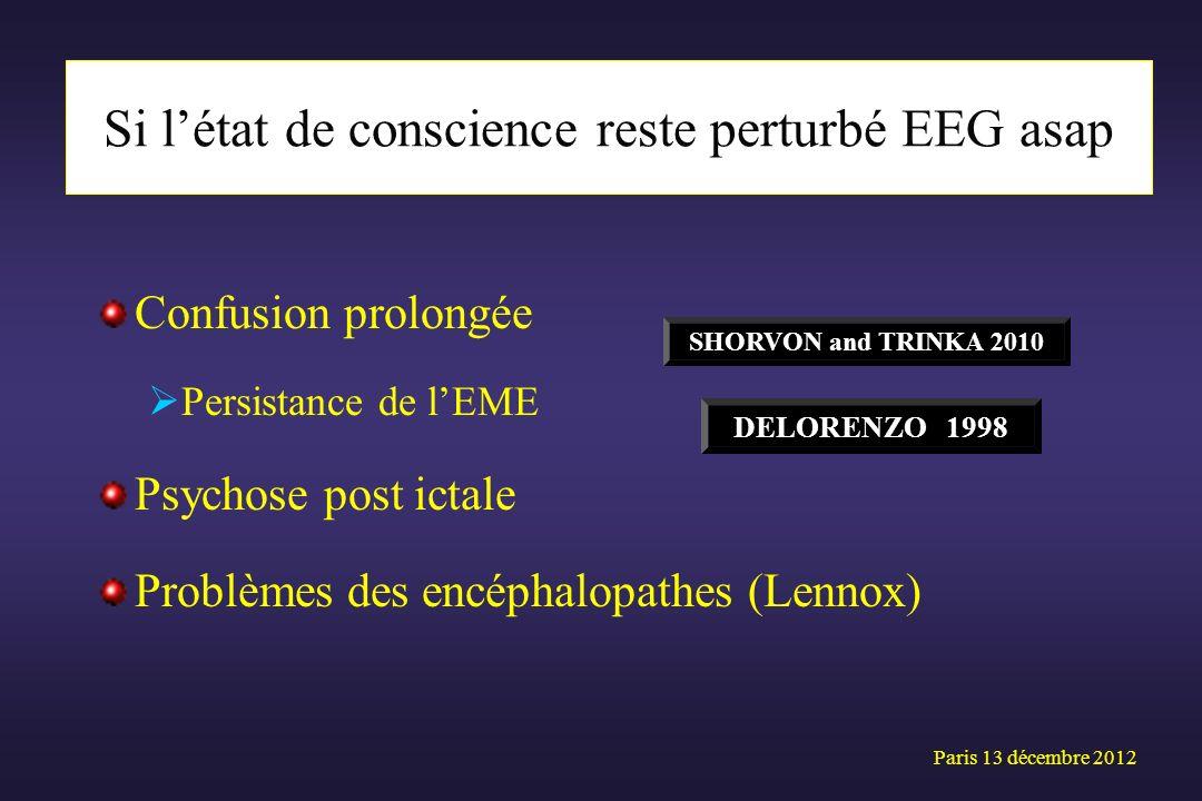 Confusion prolongée Persistance de lEME Psychose post ictale Problèmes des encéphalopathes (Lennox) SHORVON and TRINKA 2010 Paris 13 décembre 2012 Si