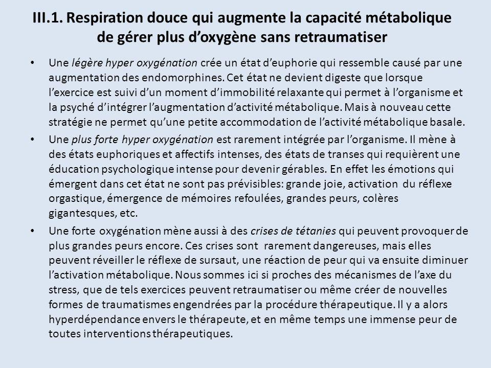 III.1. Respiration douce qui augmente la capacité métabolique de gérer plus doxygène sans retraumatiser Une légère hyper oxygénation crée un état deup