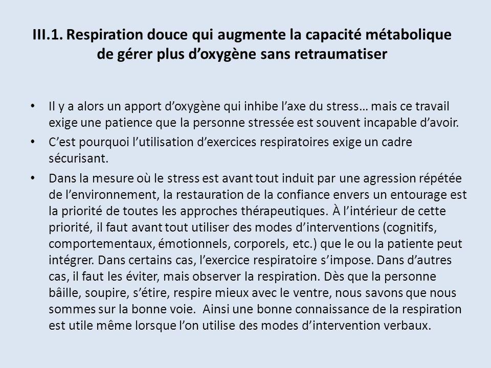 III.1. Respiration douce qui augmente la capacité métabolique de gérer plus doxygène sans retraumatiser Il y a alors un apport doxygène qui inhibe lax