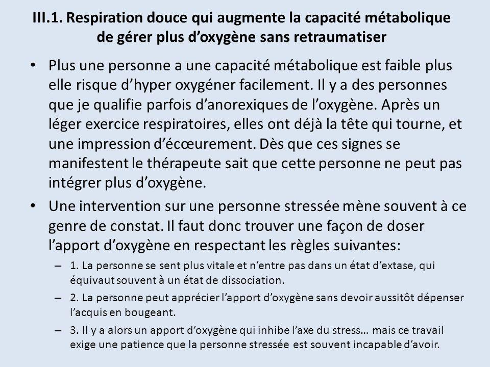 III.1. Respiration douce qui augmente la capacité métabolique de gérer plus doxygène sans retraumatiser Plus une personne a une capacité métabolique e