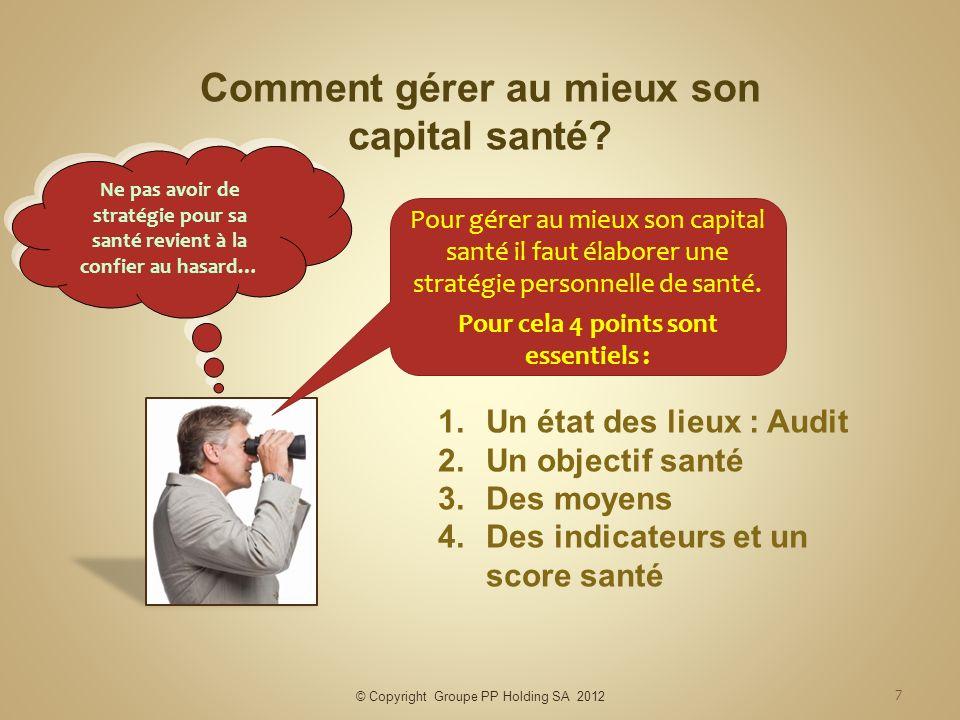 © Copyright Groupe PP Holding SA 2012 7 Comment gérer au mieux son capital santé? Pour gérer au mieux son capital santé il faut élaborer une stratégie