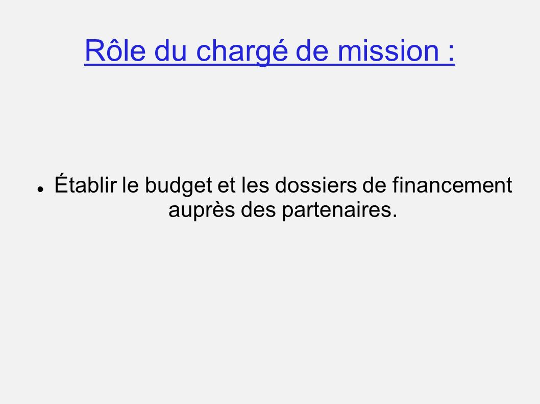 Rôle du chargé de mission : Établir le budget et les dossiers de financement auprès des partenaires.