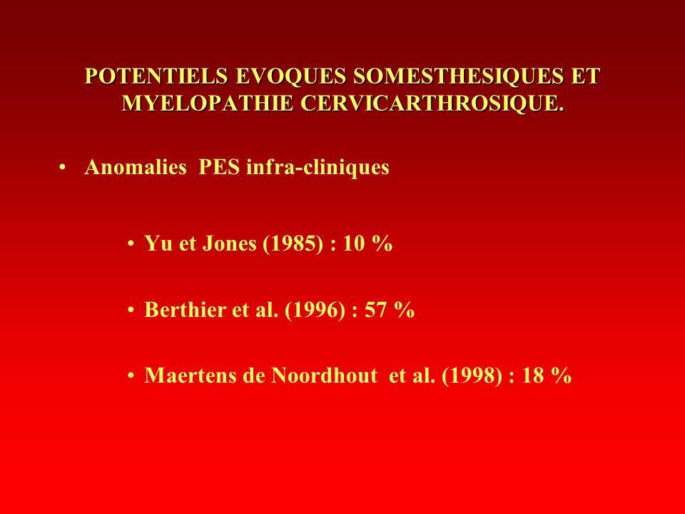 POTENTIELS EVOQUES SOMESTHESIQUES ET MYELOPATHIE CERVICARTHROSIQUE. Anomalies PES infra-cliniques Yu et Jones (1985) : 10 % Berthier et al. (1996) : 5