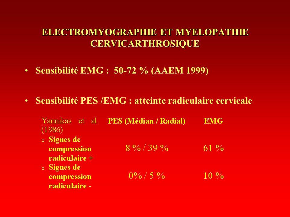 ELECTROMYOGRAPHIE ET MYELOPATHIE CERVICARTHROSIQUE Sensibilité EMG : 50-72 % (AAEM 1999) Sensibilité PES /EMG : atteinte radiculaire cervicale