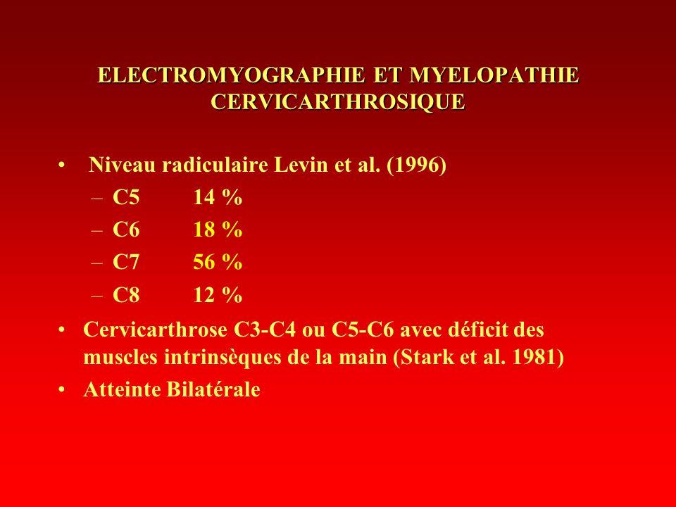 ELECTROMYOGRAPHIE ET MYELOPATHIE CERVICARTHROSIQUE Niveau radiculaire Levin et al. (1996) –C514 % –C618 % –C756 % –C812 % Cervicarthrose C3-C4 ou C5-C