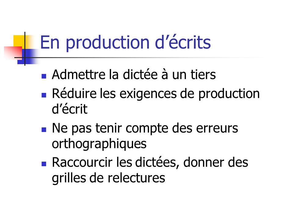 En production décrits Admettre la dictée à un tiers Réduire les exigences de production décrit Ne pas tenir compte des erreurs orthographiques Raccour