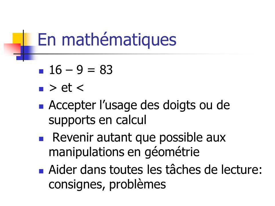 En mathématiques 16 – 9 = 83 > et < Accepter lusage des doigts ou de supports en calcul Revenir autant que possible aux manipulations en géométrie Aid