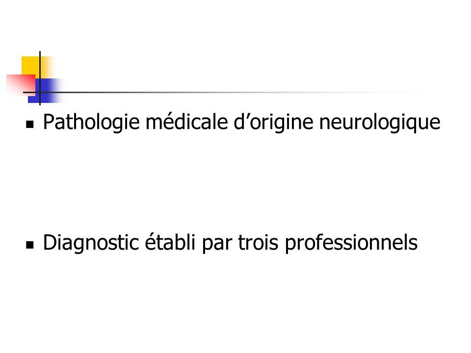 Pathologie médicale dorigine neurologique Diagnostic établi par trois professionnels