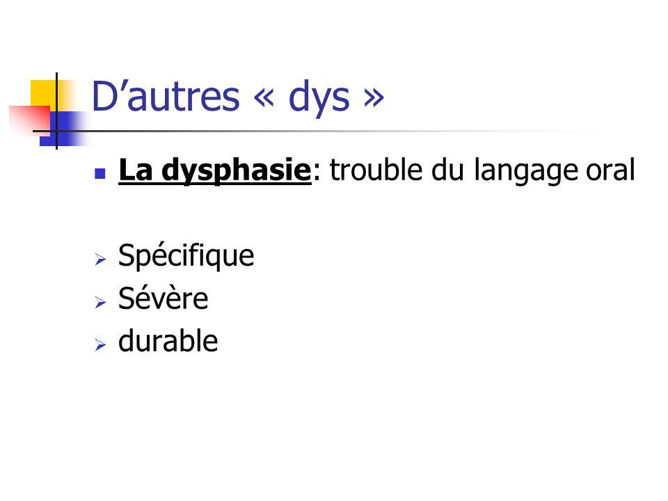 Dautres « dys » La dysphasie: trouble du langage oral Spécifique Sévère durable
