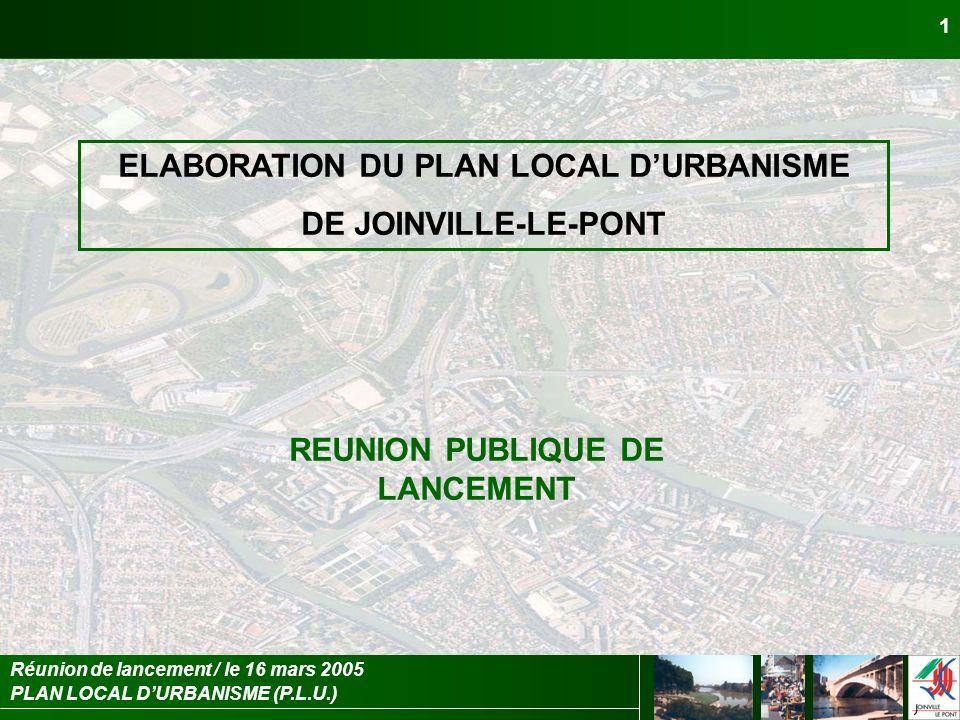 PLAN LOCAL DURBANISME (P.L.U.) Réunion de lancement / le 16 mars 2005 1 ELABORATION DU PLAN LOCAL DURBANISME DE JOINVILLE-LE-PONT REUNION PUBLIQUE DE