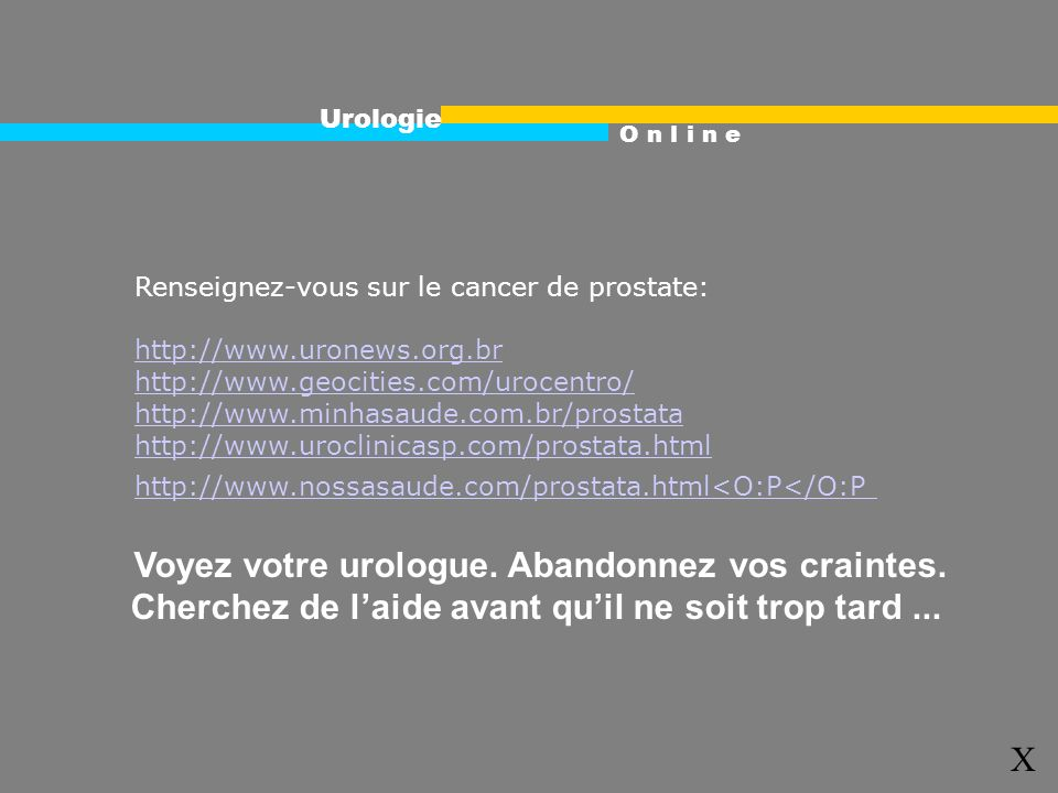 Urologie O n l i n e X Renseignez-vous sur le cancer de prostate: http://www.uronews.org.br http://www.geocities.com/urocentro/ http://www.minhasaude.