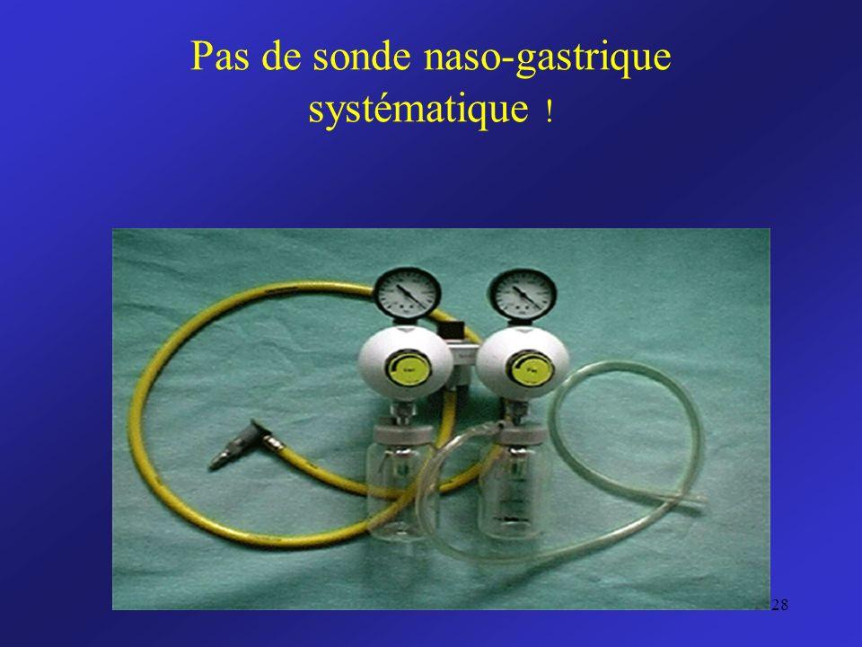 Pas de sonde naso-gastrique systématique ! 28