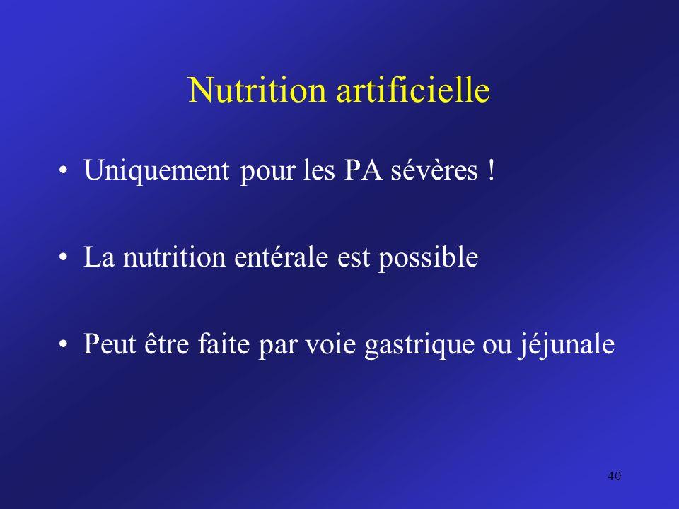 Nutrition artificielle Uniquement pour les PA sévères ! La nutrition entérale est possible Peut être faite par voie gastrique ou jéjunale 40