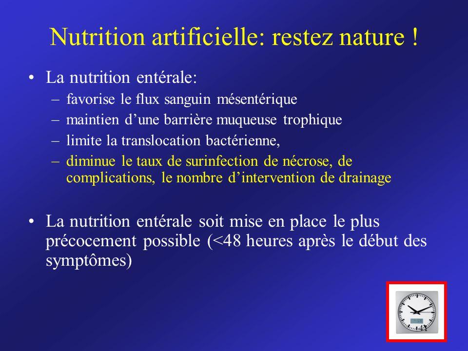 Nutrition artificielle: restez nature ! La nutrition entérale: –favorise le flux sanguin mésentérique –maintien dune barrière muqueuse trophique –limi