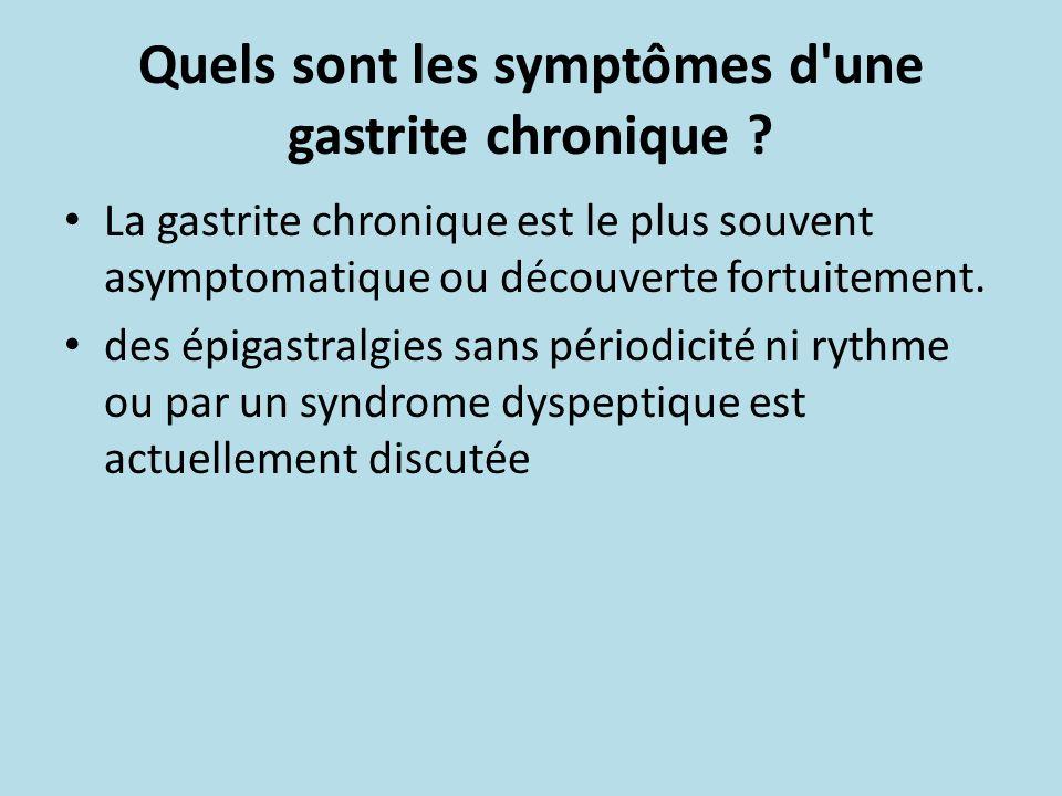 Quels sont les symptômes d'une gastrite chronique ? La gastrite chronique est le plus souvent asymptomatique ou découverte fortuitement. des épigastra