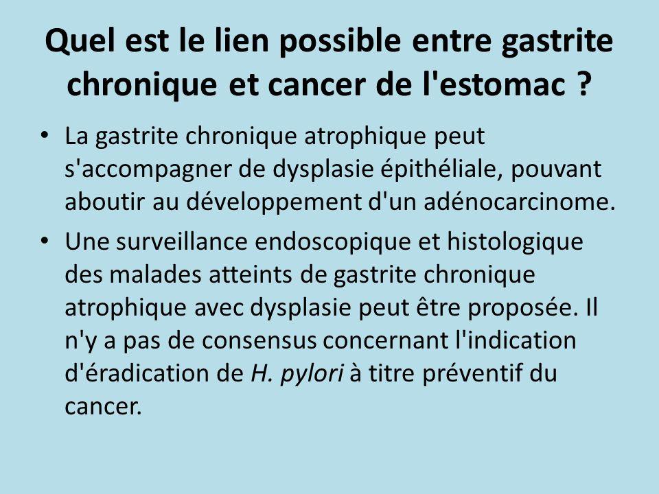 Quel est le lien possible entre gastrite chronique et cancer de l'estomac ? La gastrite chronique atrophique peut s'accompagner de dysplasie épithélia