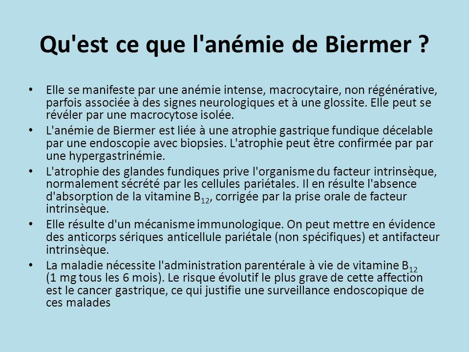 Qu'est ce que l'anémie de Biermer ? Elle se manifeste par une anémie intense, macrocytaire, non régénérative, parfois associée à des signes neurologiq