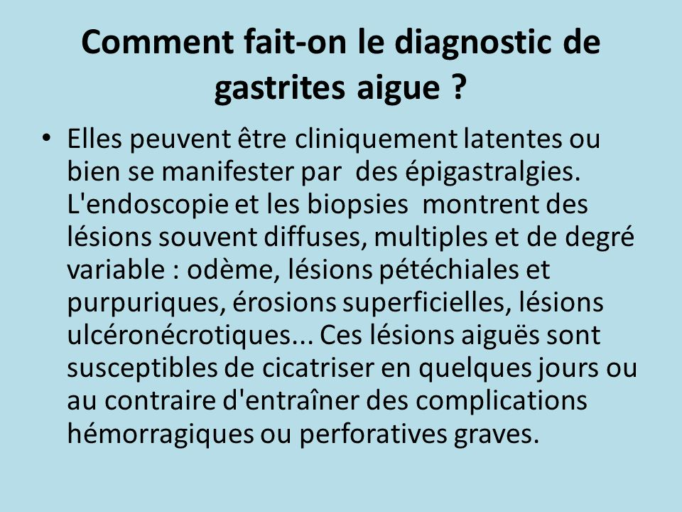 Comment fait-on le diagnostic de gastrites aigue ? Elles peuvent être cliniquement latentes ou bien se manifester par des épigastralgies. L'endoscopie