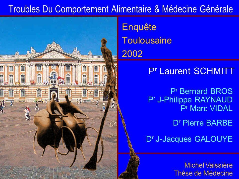 Michel Vaissière Thèse de Médecine Troubles Du Comportement Alimentaire & Médecine Générale Enquête Toulousaine 2002 P r Laurent SCHMITT P r Bernard B
