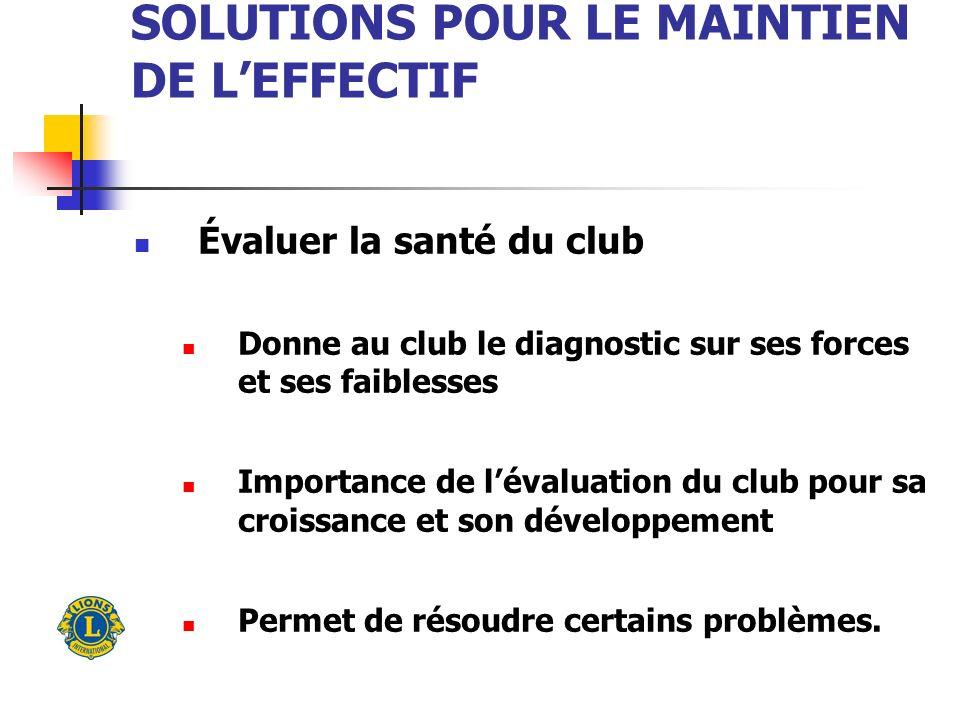 SOLUTIONS POUR LE MAINTIEN DE LEFFECTIF Évaluer la santé du club Donne au club le diagnostic sur ses forces et ses faiblesses Importance de lévaluation du club pour sa croissance et son développement Permet de résoudre certains problèmes.