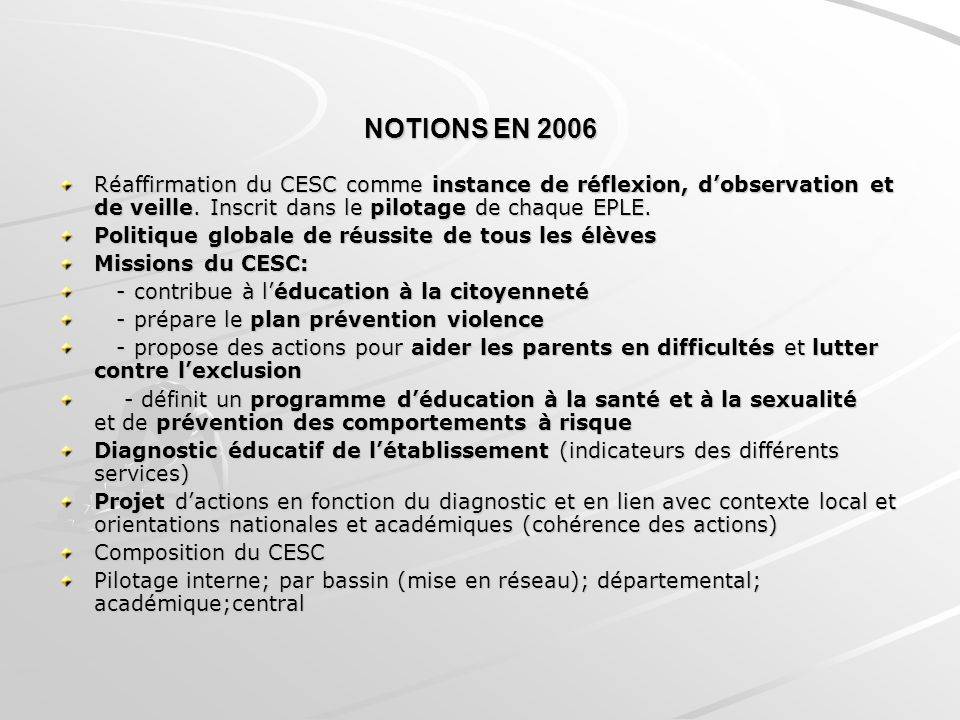 NOTIONS EN 2006 Réaffirmation du CESC comme instance de réflexion, dobservation et de veille. Inscrit dans le pilotage de chaque EPLE. Politique globa