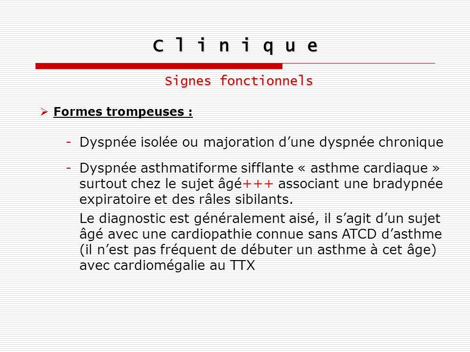 C l i n i q u e Signes fonctionnels Formes trompeuses : -Dyspnée isolée ou majoration dune dyspnée chronique -Dyspnée asthmatiforme sifflante « asthme