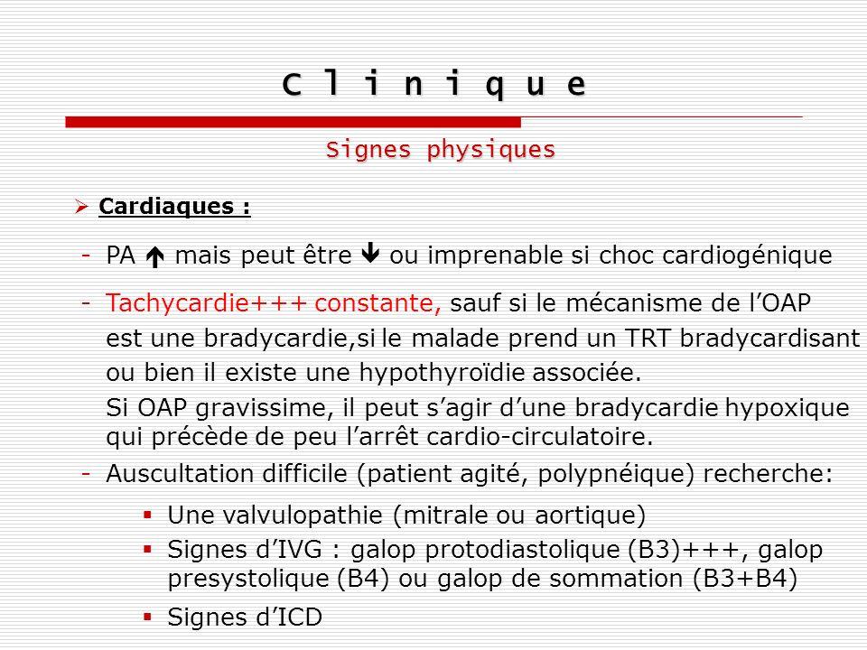 C l i n i q u e Signes physiques Cardiaques : -PA mais peut être ou imprenable si choc cardiogénique -Tachycardie+++ constante, sauf si le mécanisme d