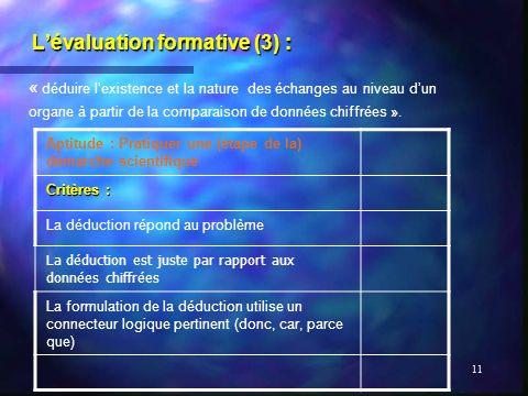 11 Lévaluation formative (3) : « déduire lexistence et la nature des échanges au niveau dun organe à partir de la comparaison de données chiffrées ».