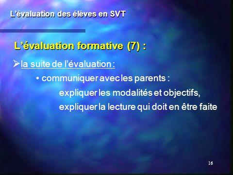 16 Lévaluation formative (7) : Lévaluation des élèves en SVT la suite de lévaluation : communiquer avec les parents : expliquer les modalités et objec