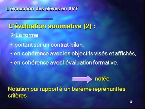 19 Lévaluation sommative (2) : Lévaluation des élèves en SVT La forme portant sur un contrat-bilan, en cohérence avec les objectifs visés et affichés,