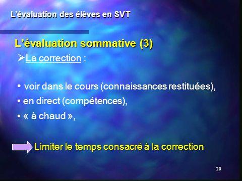 20 Lévaluation sommative (3) Lévaluation des élèves en SVT La correction : voir dans le cours (connaissances restituées), en direct (compétences), « à