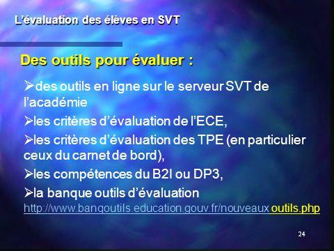 24 Des outils pour évaluer : Lévaluation des élèves en SVT des outils en ligne sur le serveur SVT de lacadémie les critères dévaluation de lECE, les c