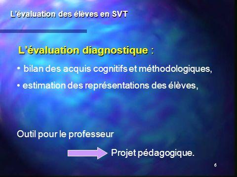 6 Lévaluation diagnostique : Lévaluation des élèves en SVT bilan des acquis cognitifs et méthodologiques, estimation des représentations des élèves, O