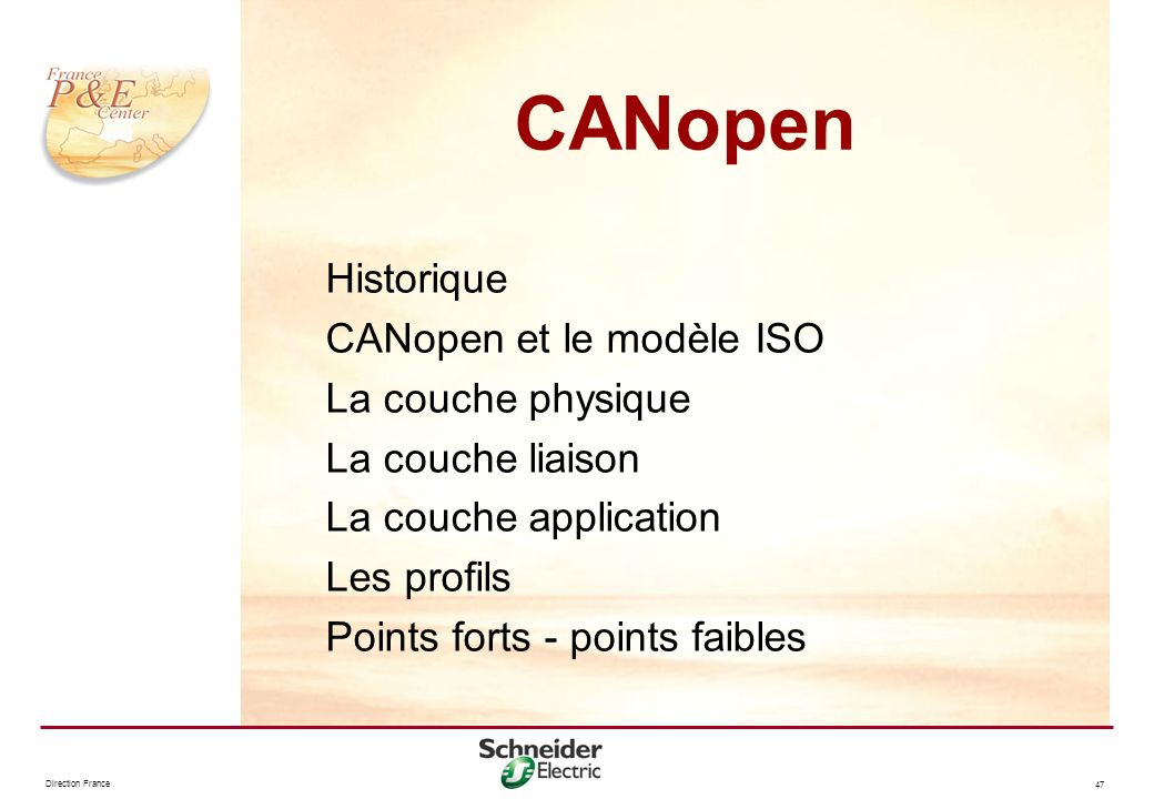 Direction France 47 CANopen Historique CANopen et le modèle ISO La couche physique La couche liaison La couche application Les profils Points forts -