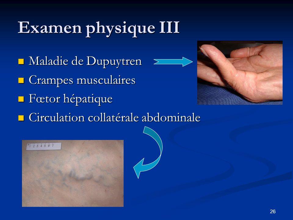 26 Examen physique III Maladie de Dupuytren Maladie de Dupuytren Crampes musculaires Crampes musculaires Fœtor hépatique Fœtor hépatique Circulation c